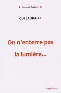 Gui Lauraire - On n'enterre pas la lumière....