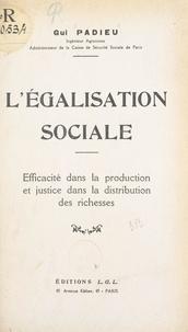 Gui Padieu - L'égalisation sociale - Efficacité dans la production et justice dans la distribution des richesses.