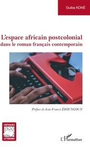 Guiba Koné - L'espace africain postcolonial dans le roman français contemporain.