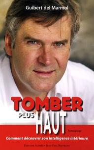 Guibert del Marmol - Tomber plus haut - Comment découvrir son intelligence intérieure.