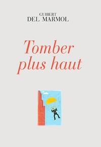 Guibert Del Marmol - Tomber plus haut.