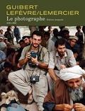 Guibert et Didier Lefèvre - Le Photographe  : Edition intégrale.