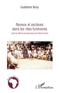 Guiblehon Bony - Neveux et esclaves dans les rites funéraires chez les Wè et les Anyi-bona de Côte d'Ivoire.