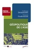 Guibourg Delamotte et François Godement - Géopolitique de l'Asie - Prépas commerciales.