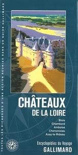 Guides Gallimard - Châteaux de la Loire - Blois, Chambord, Amboise, Chenonceau, Azay-le-Rideau.