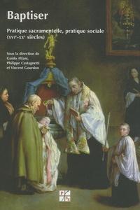 Guido Alfani et Philippe Castagnetti - Baptiser - Pratique sacramentelle, pratique sociale (XVIe-XXe siècles).