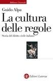 Guido Alpa - La cultura delle regole - Storia del diritto civile italiano.