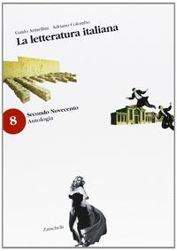 Guido Armellini et Adriano Colombo - La letteratura italiana - Antologia - Confezione 3 : Volume 6, Secondo Ottocento ; Volume 7, Primo Novecento ; Volume 8, Secondo Novecento ; Guida storica C.