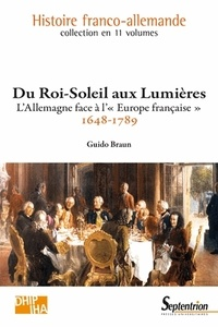 """Guido Braun - Du Roi-Soleil aux Lumières - L'Allemagne face à l'""""Europe française"""" (1648-1789)."""