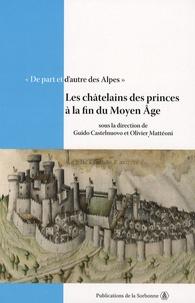 Guido Castelnuovo et Olivier Mattéoni - De part et d'autre des Alpes - Tome 1, Les châtelains des princes à la fin du Moyen Age, Actes de la table ronde de Chambéry, 11 et 12 octobre 2001.