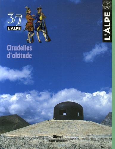 Guido Castelnuovo et Robert Bornecque - L'Alpe N° 37 : Citadelles d'altitude.