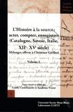 Guido Castelnuovo et Sandrine Victor - L'Histoire à la source : acter, compter, enregistrer (Catalogne, Savoie, Italie, XIIe-XVe siècle - Mélanges offerts à Christian Guilleré. Volume 1.