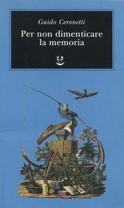 Guido Ceronetti - Per non dimenticare la memoria.