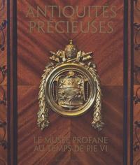 Guido Cornini et Claudia Lega - Antiquités précieuses - Le musée profane au temps de Pie VI.