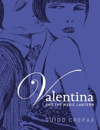 Guido Crepax - Valentina and the Magic Lantern.