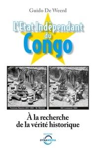 Guido De Weerd - L'Etat indépendant du Congo - A la recherche de la vérité historique.
