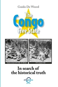 Guido De Weerd - The Congo Free State - In search of the historical truth.