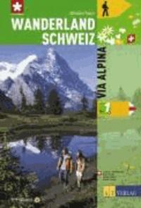 Guido Gisler - Wanderland Schweiz 01. Via Alpina.