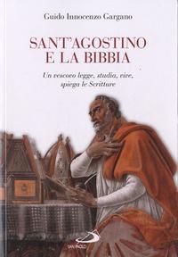 Guido Innocenzo Gargano - Sant'Agostino e la Bibbia - Un vescovo legge, studia, vive, spiega le Scritture.