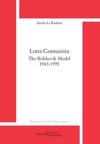 Guido La Barbera - Lotta Comunista - The Bolshevik Model (1965-1995).