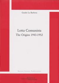 Guido La Barbera - Lotta comunista - The origins (1943-1952).