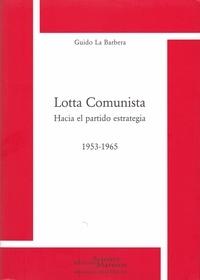 Guido La Barbera - Lotta comunista - Hacia el partido estrategia (1953-1965).