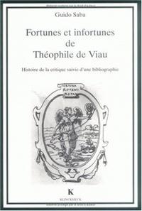Guido Saba - Fortunes et infortunes de Théophile de Viau - Histoire de la critique suivie d'une bibliographie.