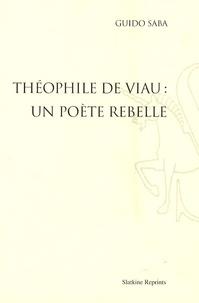 Guido Saba - Théophile de Viau : un poète rebelle.