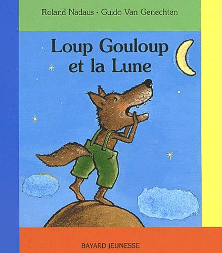 Guido Van Genechten et Roland Nadaus - Loup Gouloup et la Lune.