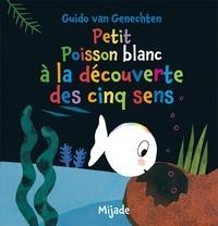 Guido Van Genechten - Petit Poisson blanc à la découverte des cinq sens.