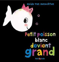 Guido Van Genechten - Petit poisson blanc devient grand.