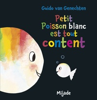 Guido Van Genechten - Petit poisson blanc est tout content.
