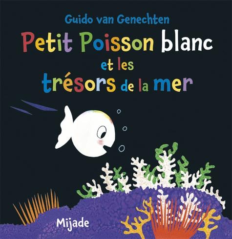 Guido Van Genechten - Petit Poisson blanc et les trésors de la mer.