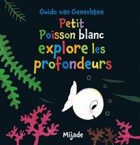 Guido Van Genechten - Petit Poisson blanc explore les profondeurs.