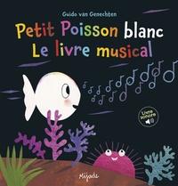 Guido Van Genechten - Petit Poisson blanc - Le livre musical.