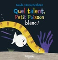 Guido Van Genechten - Quel talent, Petit Poisson blanc !.