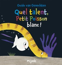 Guido Van Genechten - Quel talent, Petit Poisson blanc !.