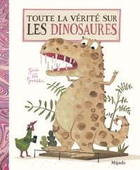 Guido Van Genechten - Toute la vérité sur les dinosaures.