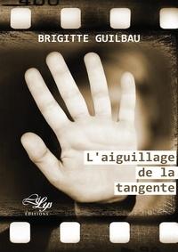 Guilbau Brigitte - L'aiguillage de la tangente.