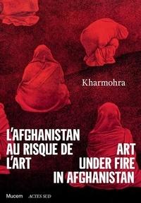 Guilda Chahverdi et Agnès Devictor - L'Afghanistan au risque de l'art - Kharmohra.