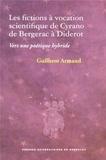 Guilhem Armand - Les fictions à vocation scientifique de Cyrano à Diderot - Vers une poétique hybride.