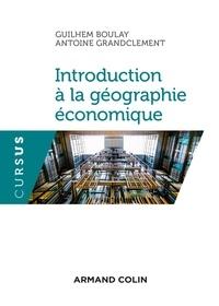 Guilhem Boulay et Antoine Grandclément - Introduction à la géographie économique.