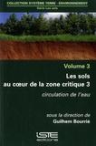 Guilhem Bourrié - Les sols au coeur de la zone critique - Volume 3, Circulation de l'eau.