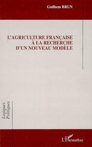 Guilhem Brun - L'agriculture française à la recherche d'un nouveau modèle.