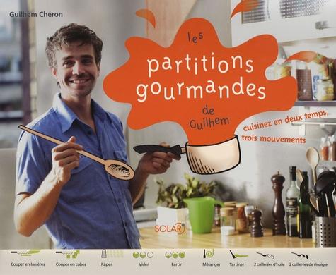 Guilhem Chéron - Les partitions gourmandes de Guilhem - Cuisinez en deux temps, trois mouvements.