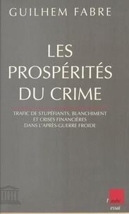 Guilhem Fabre - LES PROSPERITES DU CRIME. - Trafic de stupéfiants, blanchiment et crises financières dans l'après-guerre froide.