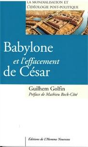 Guilhem Golfin - Babylone et l'effacement de César.