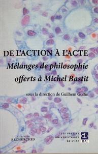Guilhem Golfin - De l'action à l'acte - Mélanges de philosophie offerts à Michel Bastit.