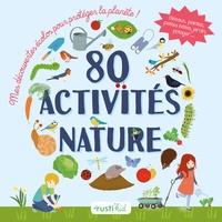 Guilhem Lesaffre et Bénédicte Boudassou - 80 activités nature - Mes découvertes écolos pour protéger la planète ! Oiseaux, plantes, petites bêtes, jardin, potager....