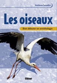 Guilhem Lesaffre - Les oiseaux - Bien débuter en ornithologie.
